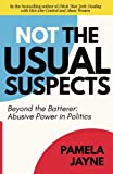 img - for Not the Usual Suspects: Beyond the Batterer: Abusive Power in Politics book / textbook / text book