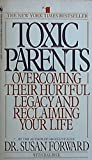 img - for Toxic Parents: Overcoming Their Hurtful Legacy and Reclaiming Your Life book / textbook / text book