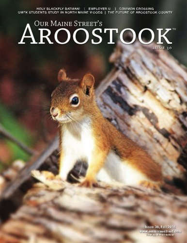 Our Maine Street's Aroostook Issue 30 (Volume 30)