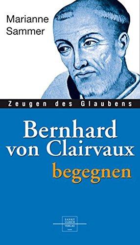 Bernhard von Clairvaux begegnen (Zeugen des Glaubens)