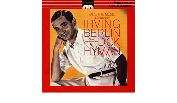 Dick Hyman - Face the Music, a Century of Irving Berlin
