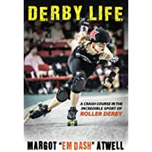 Derby Life: A Crash Course in the Incredible Sport of Roller Derby