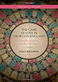 "Sally Holloway, ""The Game of Love in Georgian England: Courtship, Emotions, and Material Culture"" (Oxford UP, 2019)"
