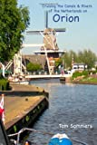 Cruising the Canals and Rivers of the Netherlands on Orion, EuroCanals Publishing, 0983284105