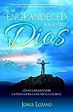 Engrandeced a Nuestro Dios: Cómo experimentar la verdadera comunión con Dios (Spanish Edition)