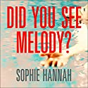 Did You See Melody? Audiobook by Sophie Hannah Narrated by To Be Announced