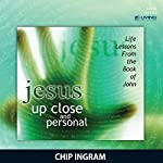 Jesus Up Close and Personal: Life Lessons from the Book of John | Chip Ingram