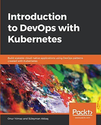 Introduction to DevOps with Kubernetes: Build scalable cloud-native applications using DevOps patterns created with Kubernetes