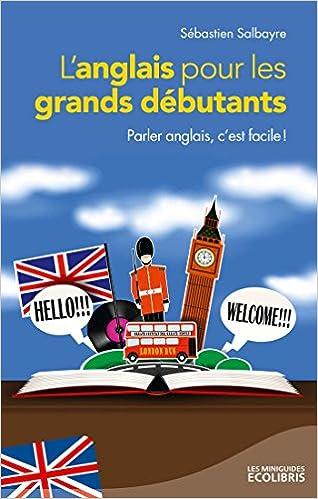 Amazon Fr L Anglais Pour Les Grands Debutants Sebastien