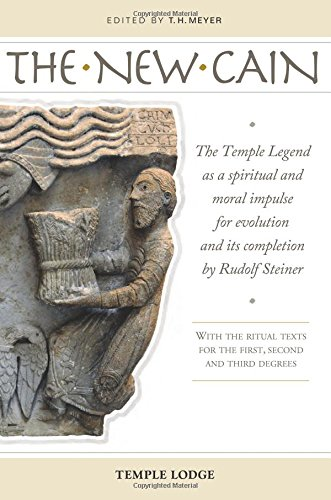 The New Cain: The Temple Legend as a Spiritual and Moral Impulse for Evolution and Its Completion by Rudolf Steiner