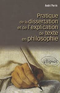 Pratique de la dissertation et de l'explication de texte en philosophie par André Perrin