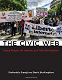 The Civic Web : Young People, the Internet, and Civic Participation, Banaji, Shakuntala and Buckingham, David, 0262019647