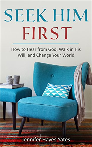 - Seek Him First: How to Hear from God, Walk in His Will, and Change Your World