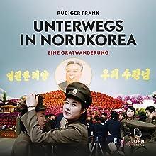Unterwegs in Nordkorea: Eine Gratwanderung Hörbuch von Rüdiger Frank Gesprochen von: Mark Bremer
