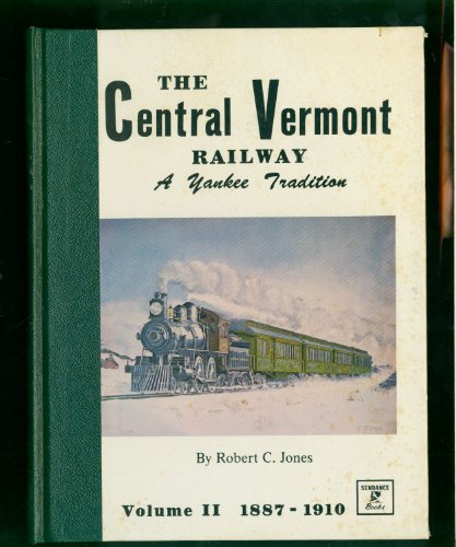 Central Vermont Railway - The Central Vermont Railway, A Yankee Tradition Vol. II 1887-1910