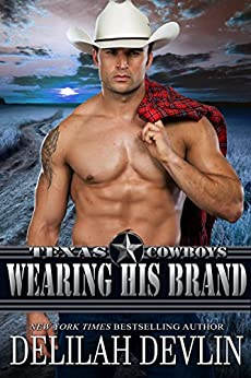 Wearing His Brand (Texas Cowboys Book 1) by [Devlin, Delilah]