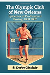 The Olympic Club of New Orleans: Epicenter of Professional Boxing, 1883-1897 Paperback