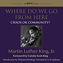 Where Do We Go from Here: Chaos or Community? Audiobook by Dr. Martin Luther King Jr., Coretta Scott King - foreword, Vincent Harding - introduction Narrated by J. D. Jackson