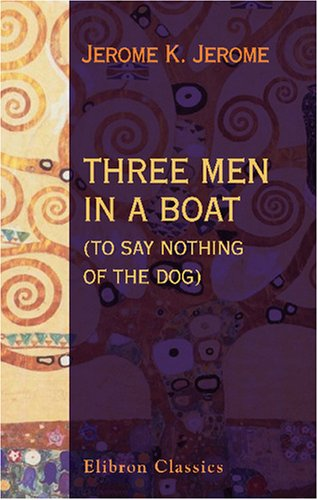 Download Three Men in a Boat (to Say Nothing of the Dog) PDF