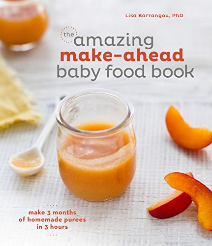 (The Amazing Make-Ahead Baby Food Book: Make 3 Months of Homemade Purees in 3)
