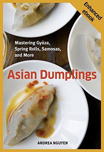 Asian Dumplings: Mastering Gyoza, Spring Rolls, Samosas, and More by Andrea Nguyen