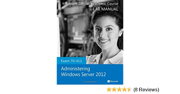 exam 70 411 administering windows server 2012 lab manual microsoft rh amazon com 70-411 administering windows server 2012 lab manual pdf 70-411 administering windows server 2012 r2 lab manual pdf