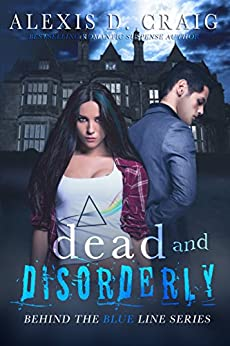 Dead and Disorderly (Behind the Blue Line Series Book 2) by [Craig, Alexis D.]