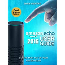Amazon Echo: Amazon Echo User Guide: Comprehensive Guide to Getting The Most Out of Amazon Echo (Amazon Echo Users Manual, Amazon Echo User Guide, Amazon Echo)