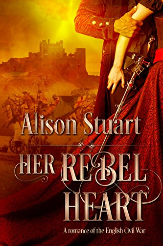 Her Rebel Heart: A Romance of the English Civil War