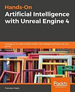 Amazon com: Hands-On Artificial Intelligence with Unreal Engine 4