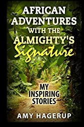 African Adventures with the Almighty's Signature: My Inspiring Stories