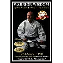 Warrior Wisdom:  Ageless Wisdom for the Modern Warrior (The Warrior Wisdom Series Book 1)