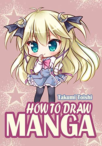 How to Draw Manga: The Ultimate Guide for Drawing Cutest Anime Characters (How to Draw Anime and Manga for Beginners) (How Book Manga Draw To)