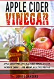 Apple Cider Vinegar: Apple Cider Vinegar Cure, Boost Immune System, Increase Energy, Lose Weight, Healthy Lifestyle (Allergy Protection, Natural Remedies, Detox, Holistic Solutions, Digestive Health)