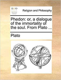 Book Phedon: or, a dialogue of the immortality of the soul. From Plato ...