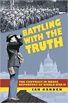 Book Battling with the Truth: The Contrast in the Media Reporting of World War II