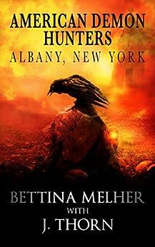American Demon Hunters - Albany, New York (An American Demon Hunters Novella) by [Thorn, J., Melher, Bettina]