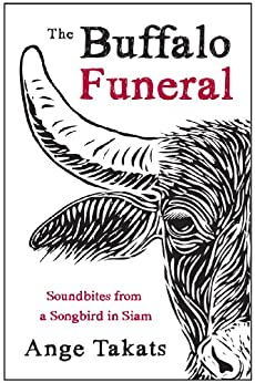 The Buffalo Funeral - Soundbites from a Songbird in Siam by [Takats, Ange]