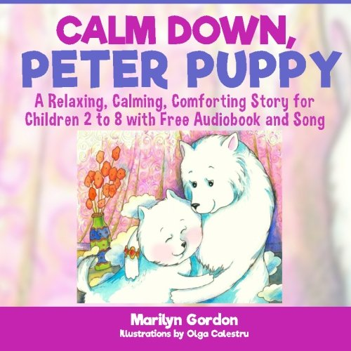 Calm Down, Peter Puppy: A Relaxing, Calming, Comforting Story for Children 2 to 8 PDF ePub book