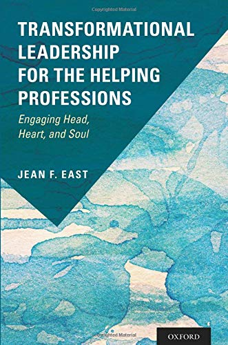 Transformational Leadership for the Helping Professions: Engaging Head, Heart, and Soul