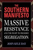The Southern Manifesto : Massive Resistance and the Fight to Preserve Segregation, Day, John Kyle, 1628460318