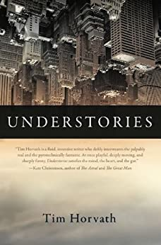 Understories by [Horvath, Tim]
