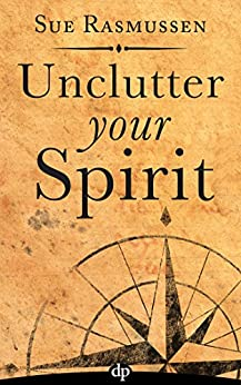 Unclutter Your Spirit: How Your Stuff Is a Treasure Map to Your Inner Wisdom by [Rasmussen, Sue]