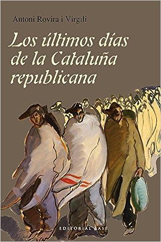 Los últimos días de la Cataluña republicana: 46 Base Hispánica: Amazon.es: Rovira i Virgili, Antoni: Libros