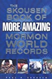 The Skousen Book of More Amazing Mormon World Records, Paul B. Skousen, 1599550601