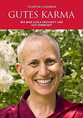 Gutes Karma: Wie man Glück erschafft und Leid vermeidet