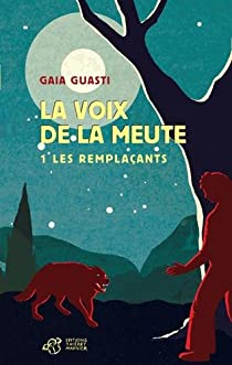 La voix de la meute, tome 1 : Les remplaçants par Guasti