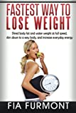 Fastest Way To Lose Weight: Shred Body Fat And Water Weight At Full Speed - Slim Down To A Sexy Body And Increase Everyday Energy; Fastest Way To Lose Weight