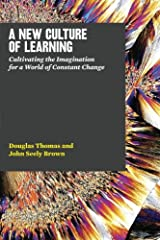 A New Culture of Learning: Cultivating the Imagination for a World of Constant Change Paperback
