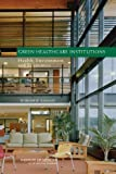 img - for Green Healthcare Institutions:: Health, Environment, and Economics, Workshop Summary by Research, and Medicine Roundtable on Environmental Health Sciences (2007-06-14) book / textbook / text book